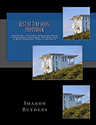 Best of Tiny House Photobook: Color Pix - Cottage, Bungalow, Beach & Boathouse, Log Cabin, Mud Hut, Cave & Rock Dwelling, Yurt, & the Privy (Star-9 Photobooks Book 2)
