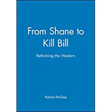 From Shane to Kill Bill: Rethinking the Western (New Approaches to Film Genre)