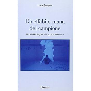 L'ineffabile Mana Del Campione. Undici Dribbling Fra Miti, Sport E Letterature