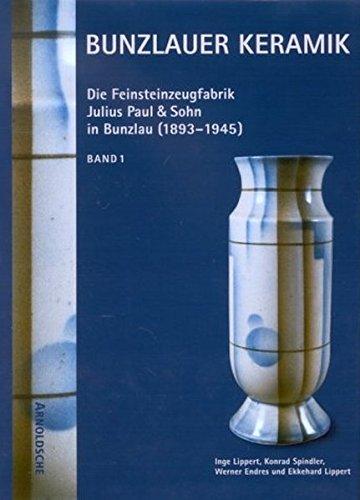 Bunzlauer Keramik. Die Feinsteinzeugfabrik Julius Paul & Sohn in Bunzlau 1893-1945