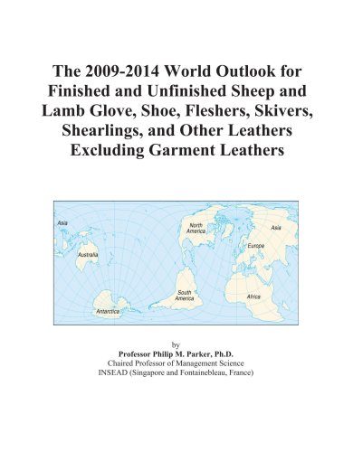 The 2009-2014 World Outlook for Finished and Unfinished Sheep and Lamb Glove, Shoe, Fleshers, Skivers, Shearlings, and Other Leathers Excluding Garment Leathers