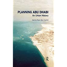 Planning Abu Dhabi: An Urban History (Planning, History and Environment Series) (English Edition)