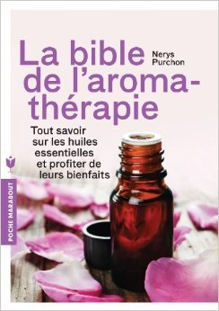 LA BIBLE DE L AROMATHERAPIE de Nerys Purchon ( 10 avril 2013 )