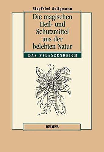 Die magischen Heil und Schutzmittel aus der belebten Natur: Das Pflanzenreich