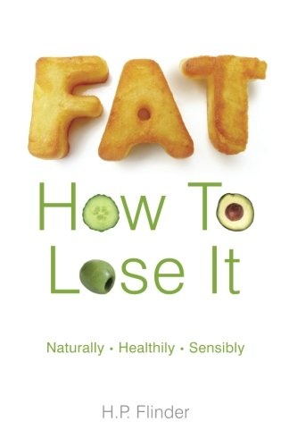 Fat. How to lose it.: Naturally Healthily Sensibly