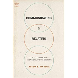 Communicating & Relating: Constituting Face in Everyday Interacting