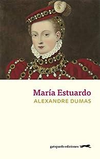 María Estuardo par Alejandro Dumas