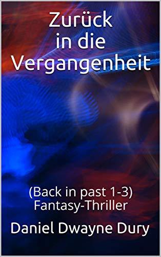 Zurück in die Vergangenheit: (Back in past 1-3) Fantasy-Thriller