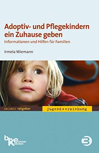 Adoptiv- und Pflegekindern ein Zuhause geben: Informationen und Hilfen für Familien (BALANCE Ratgeber - Jugend + Erziehung)