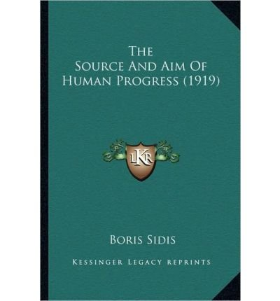 The Source and Aim of Human Progress (1919) (Paperback) - Common