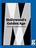 Hollywood's Golden Age: A Guardian Book of Obituaries (English Edition)