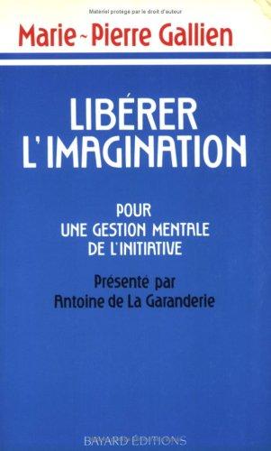LIBERER L'IMAGINATION. Pour une gestion mentale de l'initiative