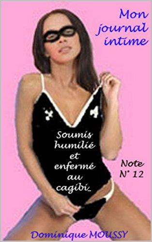 Soumis humilié et enfermé au cagibi: Note N° 12 (Mon journal intime) par Dominique MOUSSY