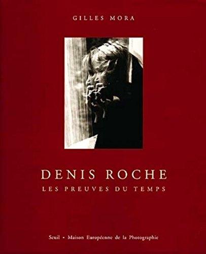 Denis Roche, les preuves du temps par Gilles Mora