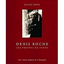 Denis Roche, les preuves du temps