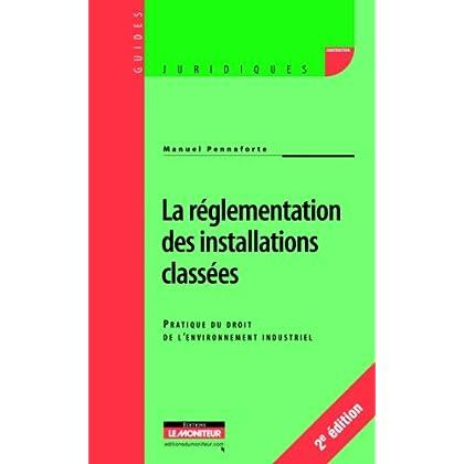 La réglementation des installations classées: Pratique du droit de l'environnement industriel