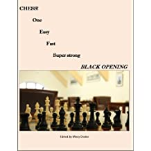 Chess One Easy Fast Super Strong Black Opening: A proven chess opening with minimal knowledge and skills, simply effective (English Edition)