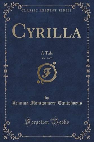 Cyrilla, Vol. 1 of 3: A Tale (Classic Reprint)