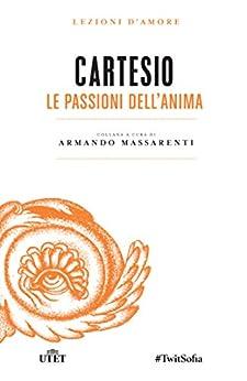 Le passioni dell'anima (Lezioni d'amore Vol. 17) di [Cartesio]