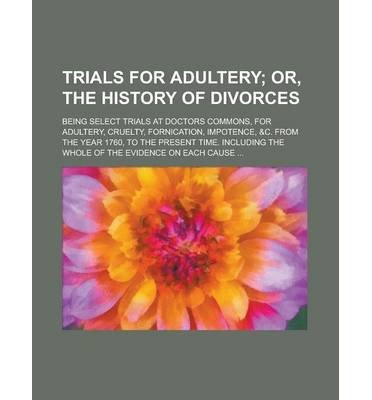 [{ Trials for Adultery; Being Select Trials at Doctors Commons, for Adultery, Cruelty, Fornication, Impotence, &C. from the Year 1760, to the Present Tim By United States Head Start Bureau ( Author ) Oct - 12- 2012 ( Paperback ) } ]