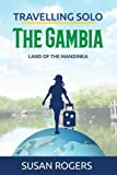 The Gambia: Land of the Mandinka: Volume 3 (Travelling Solo) by Ms Susan Rogers (2015-11-16)