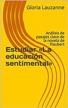 Estudiar «la Educación Sentimental»: Análisis De Pasajes Clave De La Novela De Flaubert por Gloria Lauzanne epub