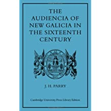 The Audiencia of New Galicia in the Sixteenth Century: A Study in Spanish Colonial Government (Center for the Study of Language and Information Publication Lecture Notes)