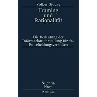 Framing und Rationalität: Die Bedeutung der Informationsdarstellung für das Entscheidungsverhalten (Scientia Nova): Die Bedeutung der Informationsdarstellung für das Entscheidungsverhalten