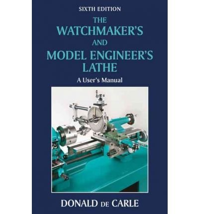 [(The Watchmaker's and Model Engineer's Lathe)] [ By (author) Donald De Carle ] [May, 2010]