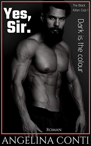 Yes, Sir.: Dark is the colour (The Black Kitten Club 1) von [Conti, Angelina]