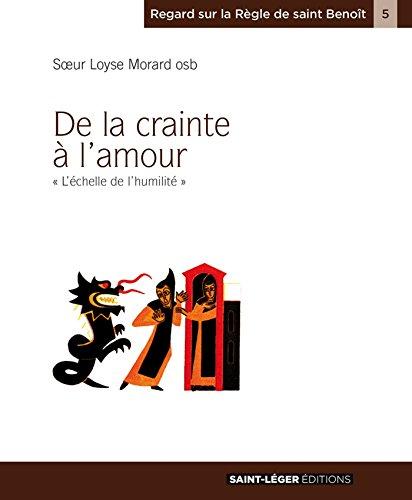 De la crainte à l'amour (Regard sur la règle de saint Benoit) par Sœur Loyse Morard
