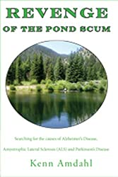 Revenge of the Pond Scum: Searching for the causes of Alzheimer's Disease, Amyotrophic Lateral Sclerosis (ALS) and Parkinson's Disease (English Edition)