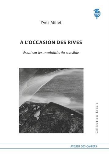 A l'occasion des rives : Essai sur les modalités du sensible par Yves Millet