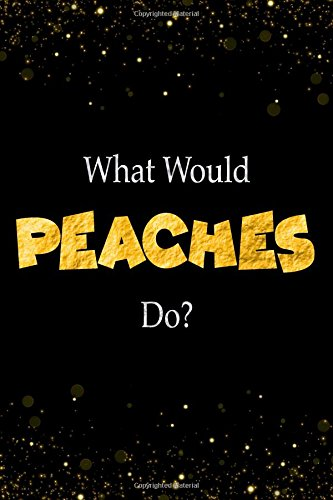 (What Would Peaches Do?: Peaches Designer Notebook)