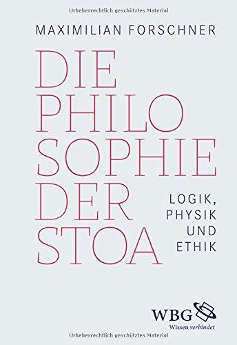 Die Philosophie der Stoa: Logik, Physik und Ethik