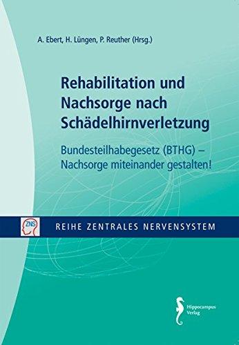 Rehabilitation und Nachsorge nach Schädelhirnverletzung - Bundesteilhabegesetz (BTHG) - Nachsorge miteinander gestalten! (Reihe Zentrales Nervensystem)