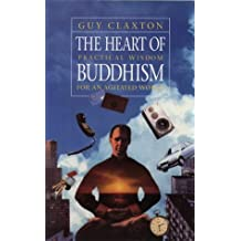 By Guy Claxton The Heart of Buddhism: A Simple Introduction to Buddhist Practice: Practical Wisdom for an Agitated ((Reissue)) [Paperback]
