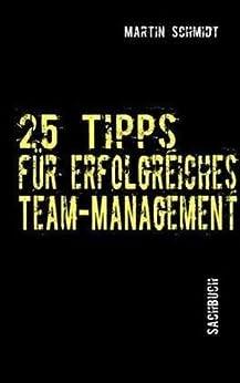 25 Tipps für erfolgreiches Team-Management von [Schmidt, Martin]