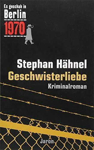 Geschwisterliebe: Der 31. Kappe-Fall. Kriminalroman (Es geschah in Berlin 1970)