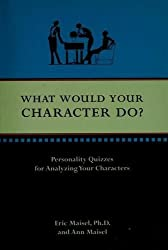 What Would Your Character Do? by Ph.D. Eric Maisel (2006-07-31)
