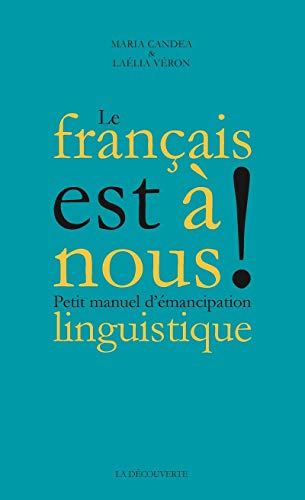 Le français est à nous ! par  Maria CANDEA, Laélia VÉRON