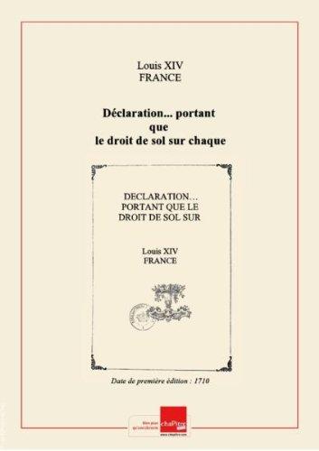 Déclaration... portant que le droit de sol sur chaque livre de suif attribué aux offices de controlleurs-visiteurs, et depuis commué en un droit sur les boeufs, vaches et autres bestiaux, sera payé sur le pied de celuy qui se paye aux inspecteurs des boucheries... [Enregistrée au Parlement le 21 août 1710.] [Edition de 1710] par Louis XIV (roi de France ; 1638-1715) France