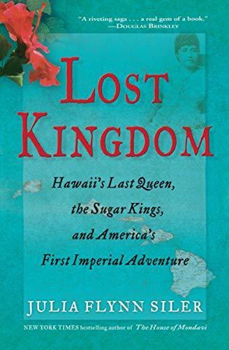 Lost Kingdom: Hawaiis Last Queen, the Sugar Kings, and Americas ...