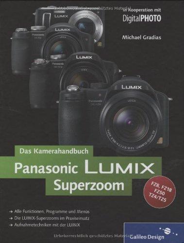 Fz18 Kamera Panasonic (Panasonic LUMIX Superzoom. Das Kamerahandbuch: Für die Modelle  FZ50, FZ18, FZ8, TZ4, TZ5 (Galileo Design))