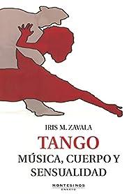 Tango: Música, cuerpo y sensualidad par Iris Zavala
