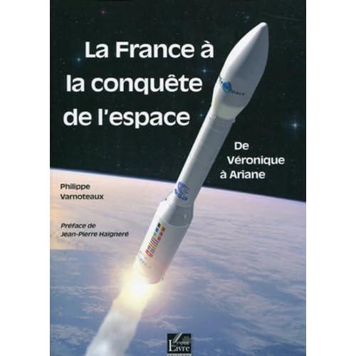 La France à la conquête de l'espace : De Véronique à Ariane