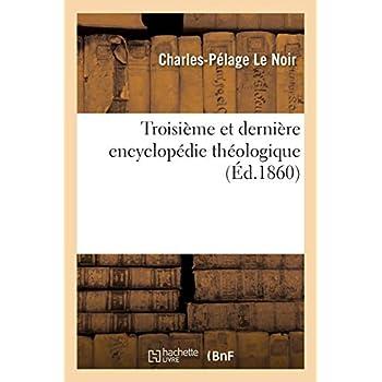 Troisième et dernière encyclopédie théologique, ou Troisième et dernière série de dictionnaires: sur toutes les parties de la science religieuse...