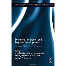 Economic Integration and Regional Development: The ASEAN Economic Community (Routledge Studies in the Modern World Economy (Hardcover))