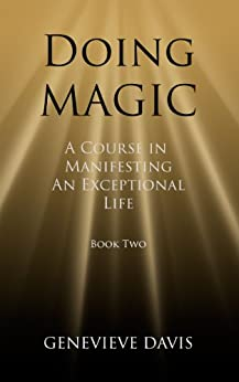 Doing Magic: A Course in Manifesting an Exceptional Life (Book 2) by [Davis, Genevieve]