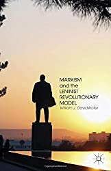 Marxism and the Leninist Revolutionary Model by William J. Davidshofer (2014-09-11)